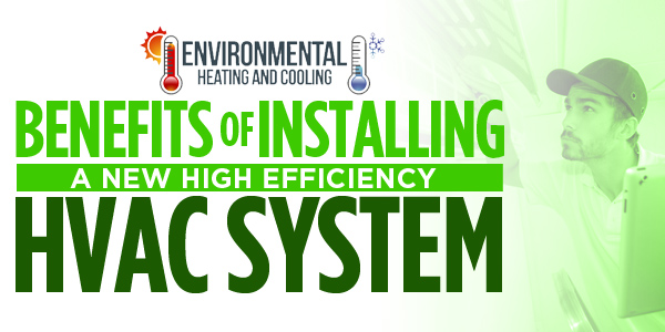 Benefits of Installing a New High Efficiency HVAC System