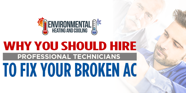 Why You Should Hire Professional Technicians To Fix Your Broken AC