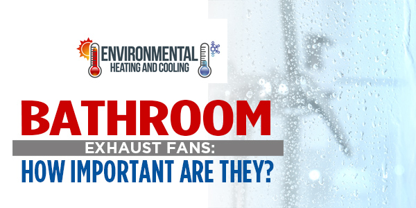 Bathroom Exhaust Fans: How Important Are They?